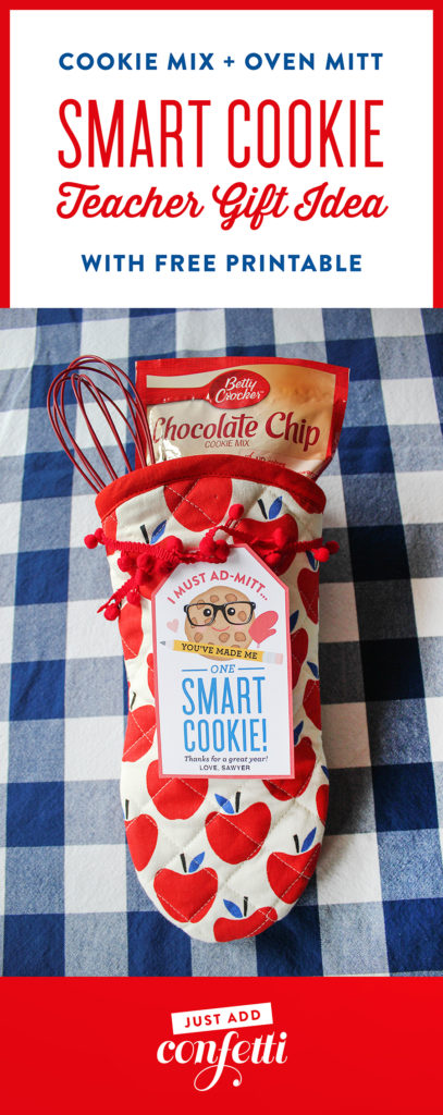 "oven mitt ""Smart Cookie"" teacher gift idea, ""I Must Ad-mitt...You've Made Me One Smart Cookie!"" Teacher Gift Idea, teacher appreciation, smart cookie, oven mitt gift idea, oven mitt teacher appreciation, smart cookie teacher appreciation, cookie mix teacher appreciation, Just Add Confetti, Just Add Confetti printables, free printable, end of the school year gift, teacher gift, teacher gift idea"